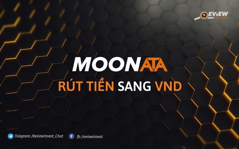 Rút tiền MoonATA sang VND nhanh chóng